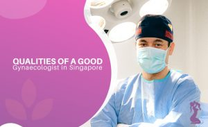 Qualities of a Good Gynaecologist in Singapore