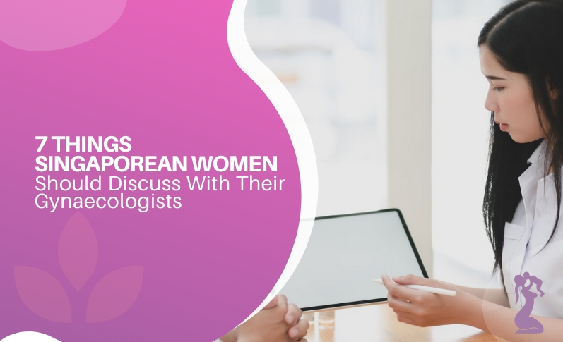 7 Things Singaporean Women Should Discuss With Their Gynaecologists