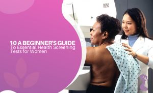A Beginner's Guide to Essential Health Screening Tests for Women