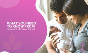 What You Need to Know From Pregnancy to Baby Bonus