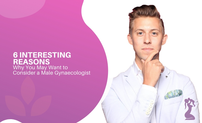 6-interesting-reasons-why-you-may-want-to-consider-a-male-gynaecologist
