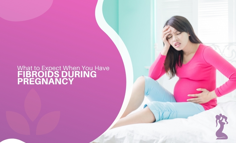 what-to-expect-when-you-have-fibroids-during-pregnancy